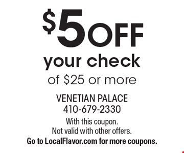 $5 Off Your Check Of $25 Or More. With this coupon. Not valid with other offers. Go to LocalFlavor.com for more coupons.
