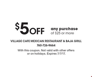 $5 Off any purchase of $25 or more. With this coupon. Not valid with other offers or on holidays. Expires 7/7/17.