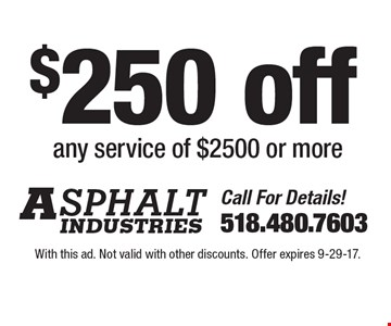 $250 off any service of $2500 or more. With this ad. Not valid with other discounts. Offer expires 9-29-17.