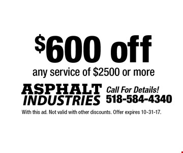$600 off any service of $2500 or more. With this ad. Not valid with other discounts. Offer expires 10-31-17.