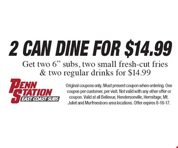 2 Can Dine for $14.99 Get two 6