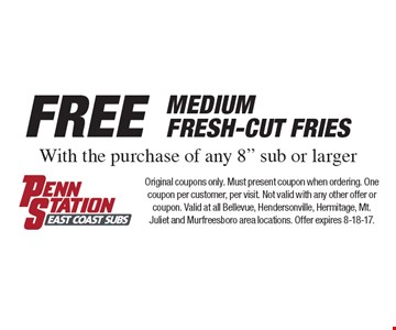 FREE Medium Fresh-Cut Fries With the purchase of any 8