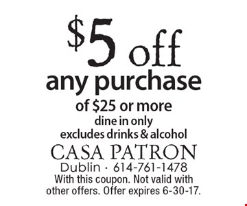 $5 off any purchase of $25 or more. Dine in only. Excludes drinks & alcohol. With this coupon. Not valid with other offers. Offer expires 6-30-17.