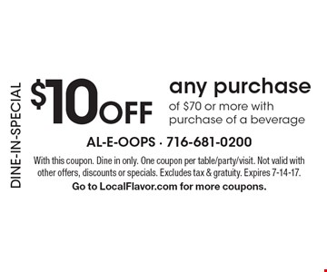 DINE-IN-SPECIAL $10 Off any purchase of $70 or more with purchase of a beverage. With this coupon. Dine in only. One coupon per table/party/visit. Not valid with other offers, discounts or specials. Excludes tax & gratuity. Expires 7-14-17. Go to LocalFlavor.com for more coupons.