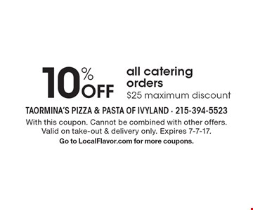 10% Off all catering orders$25 maximum discount. With this coupon. Cannot be combined with other offers. Valid on take-out & delivery only. Expires 7-7-17. Go to LocalFlavor.com for more coupons.