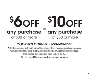 $6 OFF any purchase of $30 or more OR $10 OFF any purchase of $50 or more. With this coupon. Not valid with other offers. One beverage purchase required with each entree. Dine-In only. Valid on Food only. Not valid on holidays. One coupon per table per visit. Exp. 6-30-17. Go to LocalFlavor.com for more coupons.