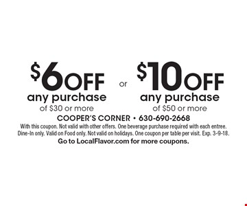 $6 off any purchase of $30 or more or $10 off any purchase of $50 or more. With this coupon. Not valid with other offers. One beverage purchase required with each entree. Dine-In only. Valid on Food only. Not valid on holidays. One coupon per table per visit. Exp. 3-9-18. Go to LocalFlavor.com for more coupons.