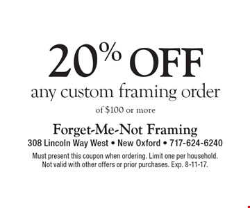 20% off any custom framing order of $100 or more. Must present this coupon when ordering. Limit one per household.Not valid with other offers or prior purchases. Exp. 8-11-17.