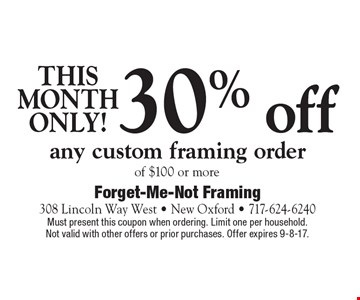 THIS MONTH ONLY! 30% off any custom framing order of $100 or more. Must present this coupon when ordering. Limit one per household. Not valid with other offers or prior purchases. Offer expires 9-8-17.