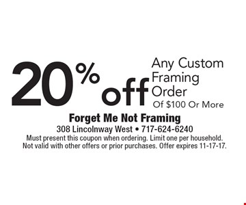 20% off Any Custom Framing Order Of $100 Or More. Must present this coupon when ordering. Limit one per household. Not valid with other offers or prior purchases. Offer expires 11-17-17.