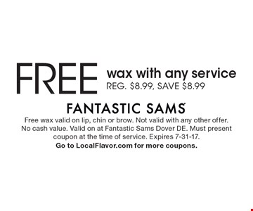 Free wax with any service. Reg. $8.99, save $8.99. Free wax valid on lip, chin or brow. Not valid with any other offer. No cash value. Valid on at Fantastic Sams Dover DE. Must present coupon at the time of service. Expires 7-31-17. Go to LocalFlavor.com for more coupons.