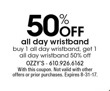 50% OFF all day wristband buy 1 all day wristband, get 1 all day wristband 50% off. With this coupon. Not valid with other offers or prior purchases. Expires 8-31-17.
