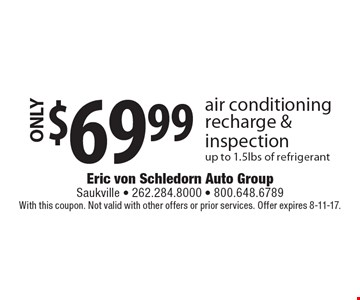 ONLY $69.99 air conditioning recharge & inspection, up to 1.5lbs of refrigerant. With this coupon. Not valid with other offers or prior services. Offer expires 8-11-17.