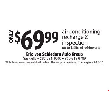 ONLY $69.99 air conditioning recharge & inspection up to 1.5lbs of refrigerant. With this coupon. Not valid with other offers or prior services. Offer expires 9-22-17.