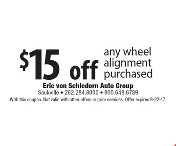 $15 off any wheel alignment purchased. With this coupon. Not valid with other offers or prior services. Offer expires 9-22-17.