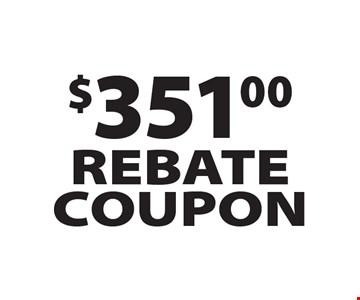 $351.00 REBATE COUPON. Expires 8-31-17