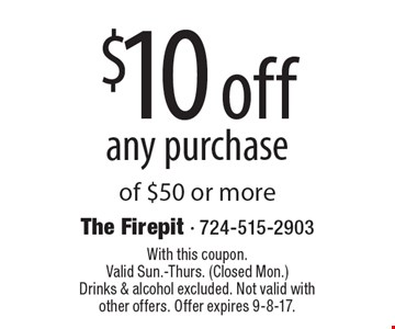 $10 off any purchase of $50 or more. With this coupon. Valid Sun.-Thurs. (Closed Mon.) Drinks & alcohol excluded. Not valid with other offers. Offer expires 9-8-17.