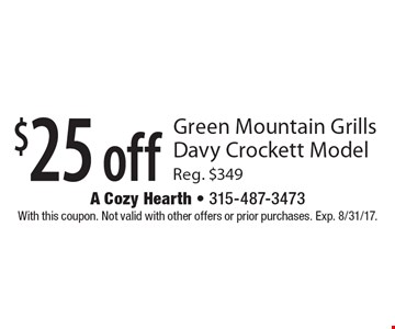 $25 off Green Mountain Grills Davy Crockett Model Reg. $349. With this coupon. Not valid with other offers or prior purchases. Exp. 8/31/17.