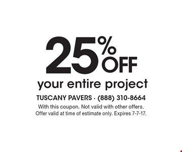 25% OFF your entire project. With this coupon. Not valid with other offers. Offer valid at time of estimate only. Expires 7-7-17.