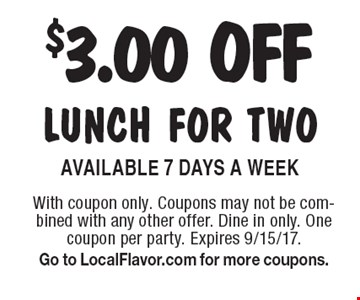 $3.00 OFF lunch for two. Available 7 Days A Week. With coupon only. Coupons may not be combined with any other offer. Dine in only. One coupon per party. Expires 9/15/17. Go to LocalFlavor.com for more coupons.