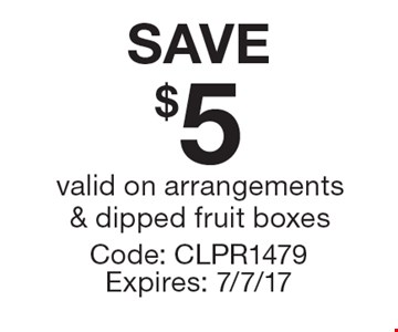 SAVE $5 valid on arrangements & dipped fruit boxes. Code: CLPR1479. Expires: 7/7/17