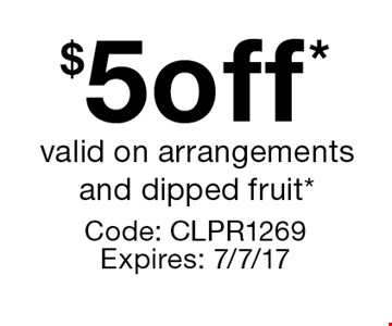 $5 off* valid on arrangements and dipped fruit*. Code: CLPR1269 Expires: 7/7/17