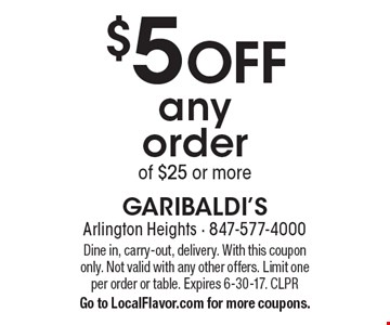 $5 OFF any order of $25 or more. Dine in, carry-out, delivery. With this coupon only. Not valid with any other offers. Limit one per order or table. Expires 6-30-17. CLPR Go to LocalFlavor.com for more coupons.