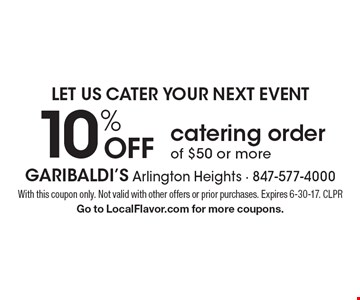 Let Us Cater Your Next Event. 10% OFF catering order of $50 or more. With this coupon only. Not valid with other offers or prior purchases. Expires 6-30-17. CLPR  Go to LocalFlavor.com for more coupons.