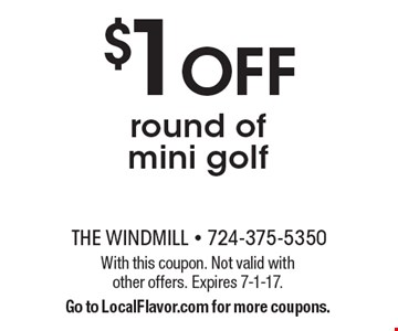 $1 OFF round of mini golf. With this coupon. Not valid with other offers. Expires 7-1-17.Go to LocalFlavor.com for more coupons.