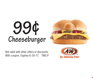 99¢ Cheeseburger. Not valid with other offers or discounts. With coupon. Expires 6-30-17. TMS P