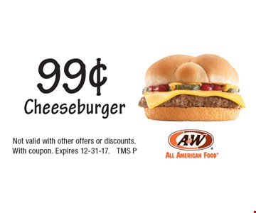 99¢ Cheeseburger. Not valid with other offers or discounts. With coupon. Expires 12-31-17. TMS P