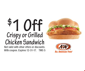 $1 Off Crispy or Grilled Chicken Sandwich. Not valid with other offers or discounts. With coupon. Expires 12-31-17. TMS S