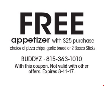 Free appetizer with $25 purchase choice of pizza chips, garlic bread or 2 Bosco Sticks. With this coupon. Not valid with other offers. Expires 8-11-17.