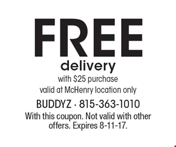 Free delivery with $25 purchase. Valid at McHenry location only. With this coupon. Not valid with other offers. Expires 8-11-17.