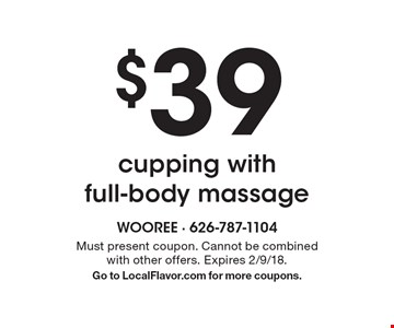 $39 cupping with full-body massage. Must present coupon. Cannot be combined with other offers. Expires 10/13/17. Go to LocalFlavor.com for more coupons.