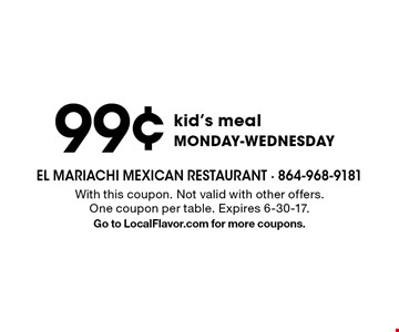 99¢ kid's meal monday-wednesday. With this coupon. Not valid with other offers. One coupon per table. Expires 6-30-17. Go to LocalFlavor.com for more coupons.