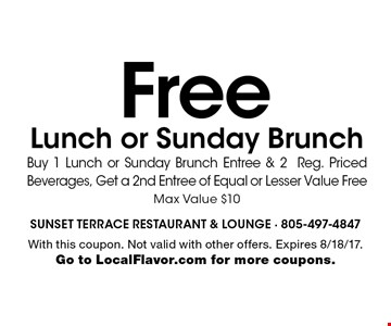 Free Lunch or Sunday Brunch. Buy 1 Lunch or Sunday Brunch Entree & 2. Reg. Priced Beverages, Get a 2nd Entree of Equal or Lesser Value Free. Max Value $10. With this coupon. Not valid with other offers. Expires 8/18/17. Go to LocalFlavor.com for more coupons.
