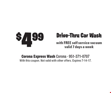 $4.99 Drive-Thru Car Wash. With this coupon. Not valid with other offers. Expires 7-14-17.
