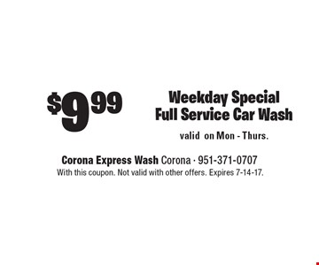 $9.99 Weekday Special Full Service Car Wash. With this coupon. Not valid with other offers. Expires 7-14-17.