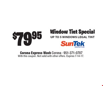 $79.95 Window Tint Special UP TO 5 WINDOWS legal Tint. With this coupon. Not valid with other offers. Expires 7-14-17.