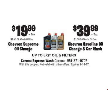 $19.99 + tax and $1.50 CA Waste Oil Fee. Chevron Supreme Oil Change. $39.99 + Tax and $1.50 CA Waste Oil Fee. Chevron Havoline Oil Change & Car Wash. UP TO 5 QT OIL & FILTERS. With this coupon. Not valid with other offers. Expires 7-14-17.