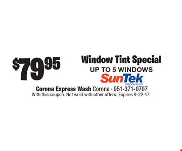 Window Tint Special UP TO 5 WINDOWS. With this coupon. Not valid with other offers. Expires 9-22-17.