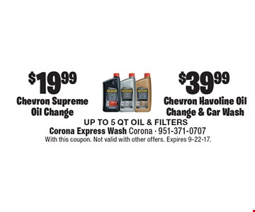 $39.99$19.99Chevron Havoline Oil Change & Car WashChevron Supreme Oil Change . UP TO 5 QT OIL & FILTERS. With this coupon. Not valid with other offers. Expires 9-22-17.