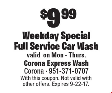 $9.99 Weekday SpecialFull Service Car Wash. With this coupon. Not valid with other offers. Expires 9-22-17.