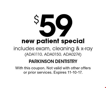 $59 new patient special includes exam, cleaning & x-ray (ADA1110, ADA0150, ADA0274). With this coupon. Not valid with other offers or prior services. Expires 11-10-17.