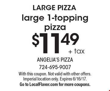 LARGE PIZZA - $11.49 + tax large 1-topping pizza. With this coupon. Not valid with other offers. Imperial location only. Expires 6/16/17. Go to LocalFlavor.com for more coupons.