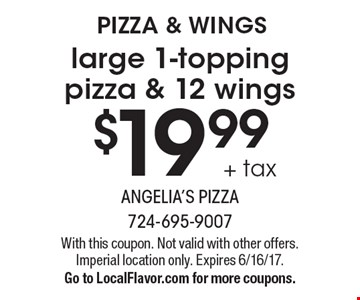 PIZZA & WINGS - $19.99 + tax large 1-topping pizza & 12 wings. With this coupon. Not valid with other offers. Imperial location only. Expires 6/16/17. Go to LocalFlavor.com for more coupons.
