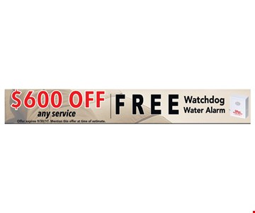 $600 off any service. Free Watchdog Water Alarm