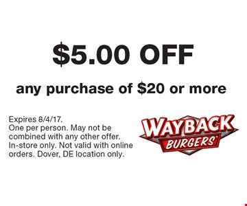 $5.00 OFF any purchase of $20 or more. Expires 8/4/17. One per person. May not be combined with any other offer. In-store only. Not valid with online orders. Dover, DE location only.