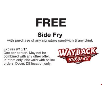 FREE Side Fry with purchase of any signature sandwich & any drink. Expires 9/15/17.One per person. May not be combined with any other offer. In-store only. Not valid with online orders. Dover, DE location only.